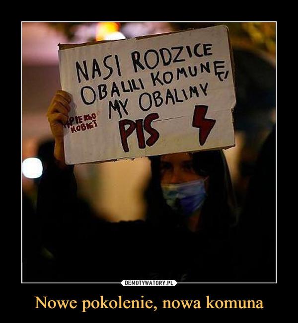 Nowe pokolenie, nowa komuna –  NASI RODZICE OBALILI KOMUNĘ, MY OBALIMY PIS