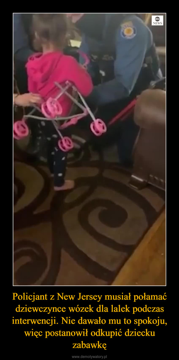 Policjant z New Jersey musiał połamać dziewczynce wózek dla lalek podczas interwencji. Nie dawało mu to spokoju, więc postanowił odkupić dziecku zabawkę –