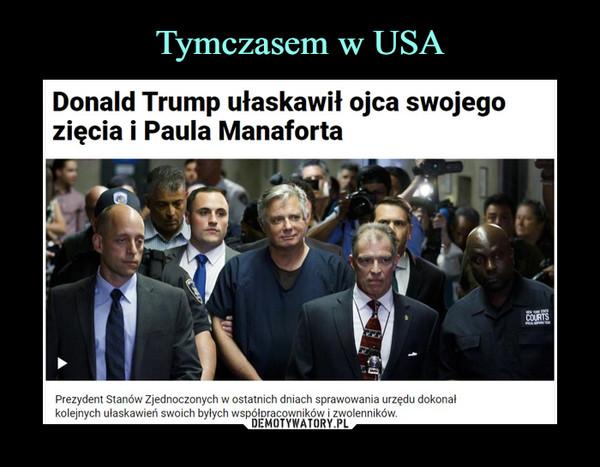 –  Donald Trump ułaskawił ojca swojegozięcia i Paula ManafortaPrezydent Stanów Zjednoczonych w ostatnich dniach sprawowania urzędu dokonałkolejnych ułaskawień swoich byłych współpracowników i zwolenników.