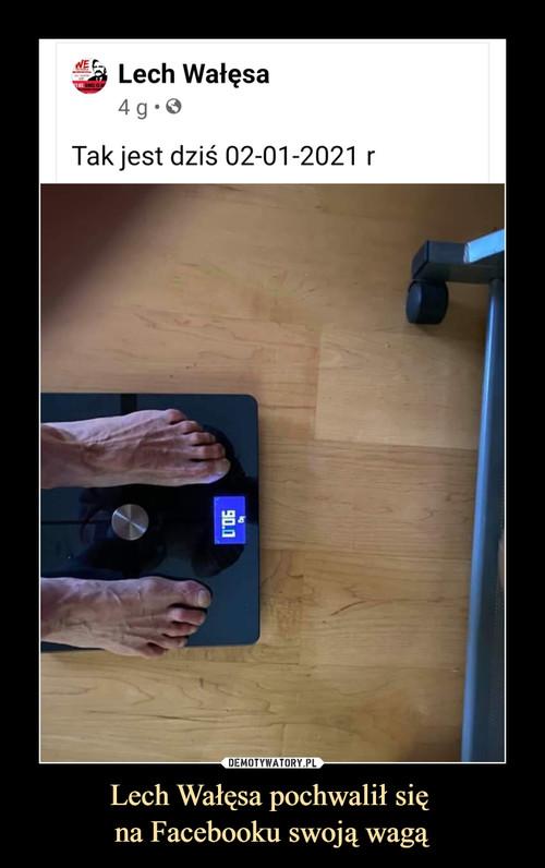 Lech Wałęsa pochwalił się  na Facebooku swoją wagą