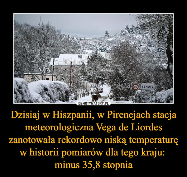 Dzisiaj w Hiszpanii, w Pirenejach stacja meteorologiczna Vega de Liordes zanotowała rekordowo niską temperaturę w historii pomiarów dla tego kraju: minus 35,8 stopnia –