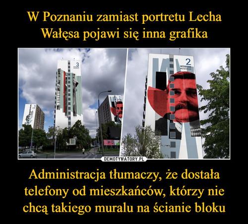 W Poznaniu zamiast portretu Lecha Wałęsa pojawi się inna grafika Administracja tłumaczy, że dostała telefony od mieszkańców, którzy nie chcą takiego muralu na ścianie bloku