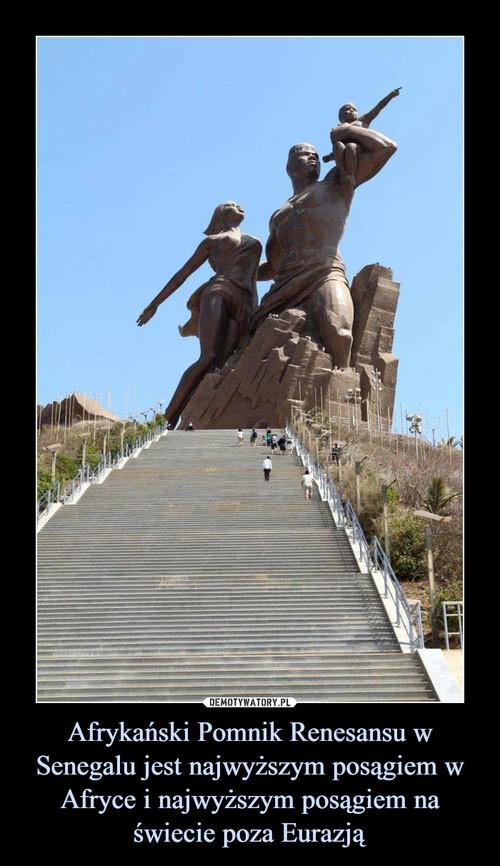 Afrykański Pomnik Renesansu w Senegalu jest najwyższym posągiem w Afryce i najwyższym posągiem na świecie poza Eurazją