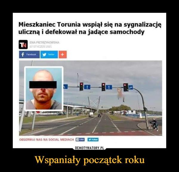 Wspaniały początek roku –  Mieszkaniec Torunia wspiął się na sygnalizacjęuliczną i defekował na jadące samochodyEWA PIETRZYKOWSKAa7 STYCZEN 2021f Facebookmero foOBSERWUJ NAS NA SOCIAL MEDIACH LFod