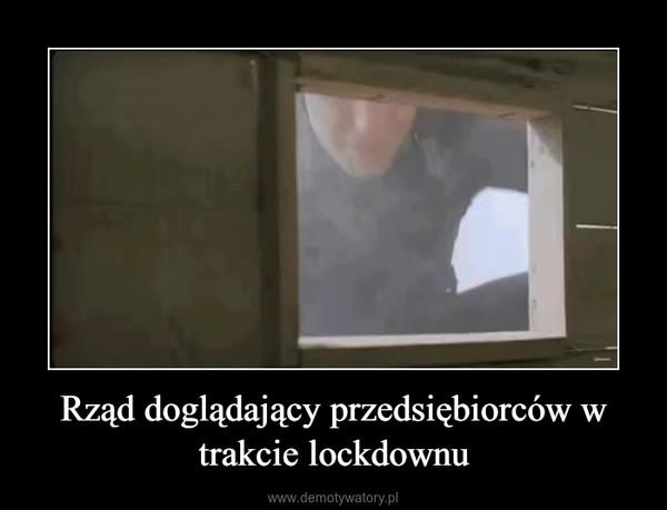 Rząd doglądający przedsiębiorców w trakcie lockdownu –