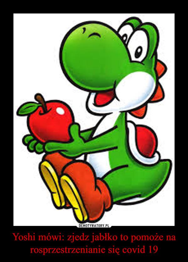 Yoshi mówi: zjedz jabłko to pomoże na rosprzestrzenianie się covid 19 –