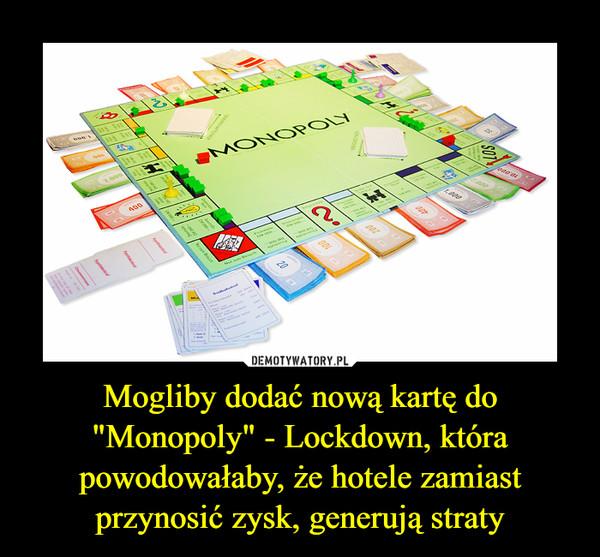 """Mogliby dodać nową kartę do """"Monopoly"""" - Lockdown, która powodowałaby, że hotele zamiast przynosić zysk, generują straty –"""
