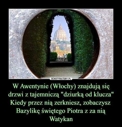 """W Awentynie (Włochy) znajdują się drzwi z tajemniczą """"dziurką od klucza"""" Kiedy przez nią zerkniesz, zobaczysz  Bazylikę świętego Piotra z za nią Watykan"""