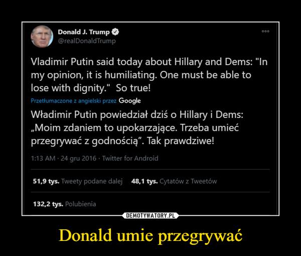 Donald umie przegrywać –