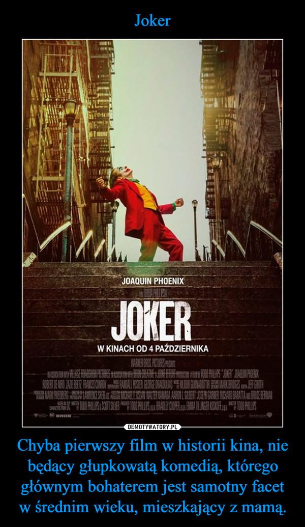 Chyba pierwszy film w historii kina, nie będący głupkowatą komedią, którego głównym bohaterem jest samotny facet w średnim wieku, mieszkający z mamą. –