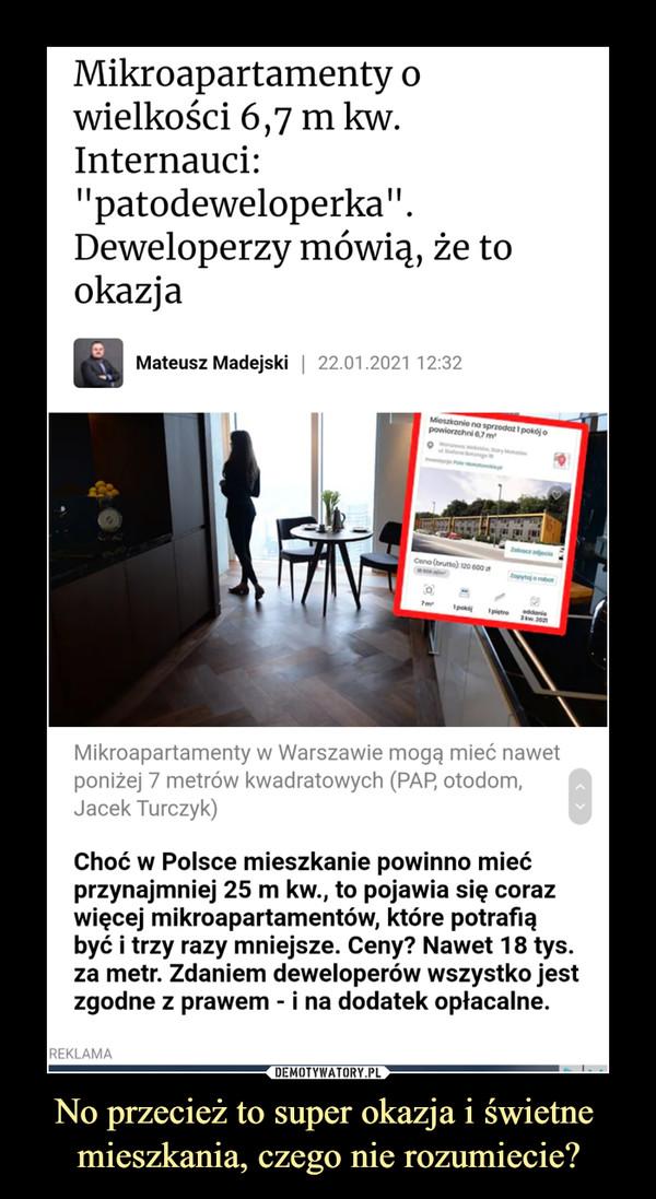 """No przecież to super okazja i świetne mieszkania, czego nie rozumiecie? –  Mikroapartamenty o wielkości 6,7 m kw. Internauci: """"patodeweloperka"""". Deweloperzy mówią, że to okazja 6 Mateusz Madejski 22.01.2021 12:32 Mikroapartamenty w Warszawie mogą mieć nawet poniżej 7 metrów kwadratowych (PAP, otodom, s Jacek Turczyk) Choć w Polsce mieszkanie powinno mieć przynajmniej 25 m kw., to pojawia się coraz więcej mikroapartamentów, które potrafią być i trzy razy mniejsze. Ceny? Nawet 18 tys. za metr. Zdaniem deweloperów wszystko jest zgodne z prawem - i na dodatek opłacalne."""
