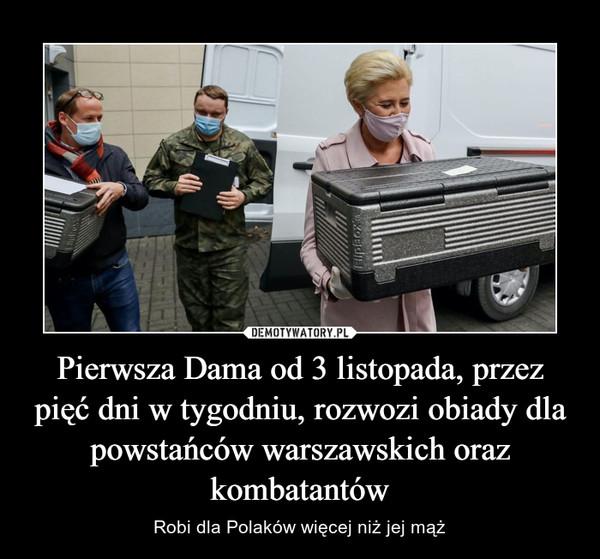 Pierwsza Dama od 3 listopada, przez pięć dni w tygodniu, rozwozi obiady dla powstańców warszawskich oraz kombatantów – Robi dla Polaków więcej niż jej mąż