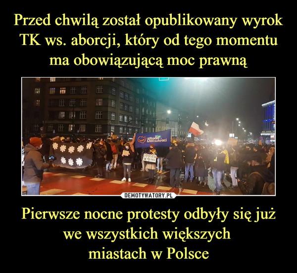 Pierwsze nocne protesty odbyły się jużwe wszystkich większych miastach w Polsce –
