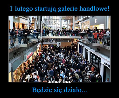 1 lutego startują galerie handlowe! Będzie się działo...