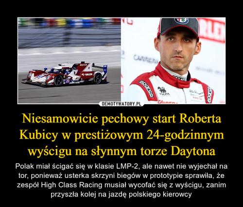 Niesamowicie pechowy start Roberta Kubicy w prestiżowym 24-godzinnym wyścigu na słynnym torze Daytona