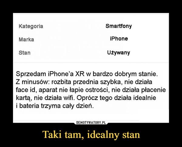 Taki tam, idealny stan –  KategoriaSmartfonyMarkaiPhoneStanUżywanySprzedam iPhone'a XR w bardzo dobrym stanie.Z minusów: rozbita przednia szybka, nie działaface id, aparat nie łapie ostrości, nie działa płaceniekartą, nie działa wifi. Oprócz tego działa idealniei bateria trzyma cały dzień.