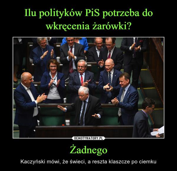 Żadnego – Kaczyński mówi, że świeci, a reszta klaszcze po ciemku