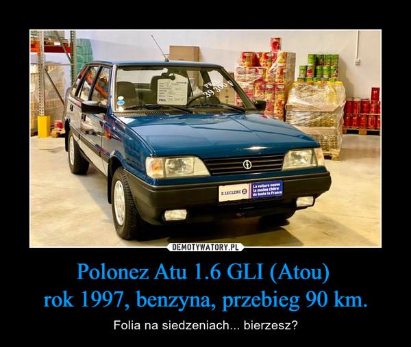 Polonez Atu 1.6 GLI (Atou) rok 1997, benzyna, przebieg 90 km. – Folia na siedzeniach... bierzesz?