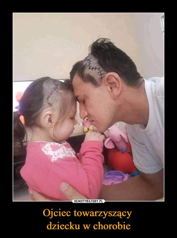 Ojciec towarzyszący dziecku w chorobie –
