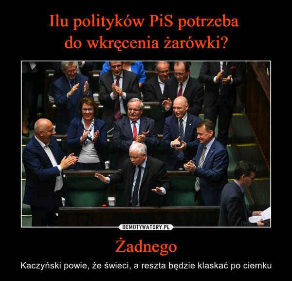 Żadnego – Kaczyński powie, że świeci, a reszta będzie klaskać po ciemku