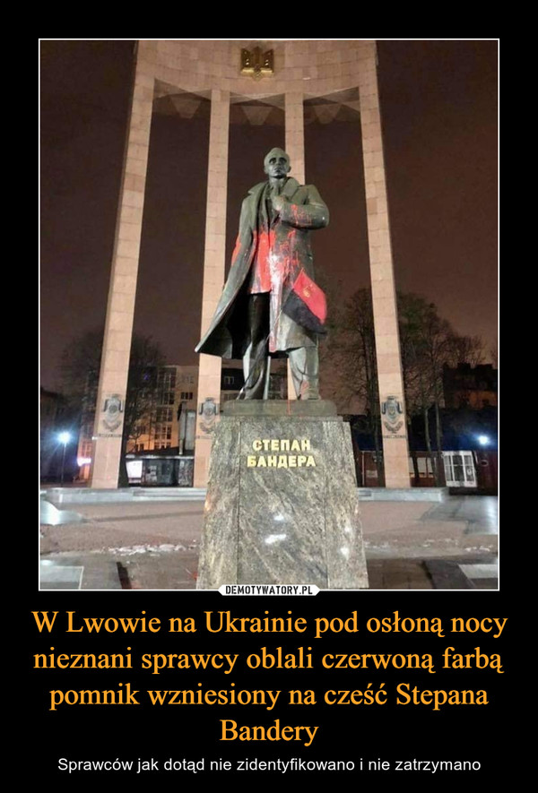 W Lwowie na Ukrainie pod osłoną nocy nieznani sprawcy oblali czerwoną farbą pomnik wzniesiony na cześć Stepana Bandery – Sprawców jak dotąd nie zidentyfikowano i nie zatrzymano