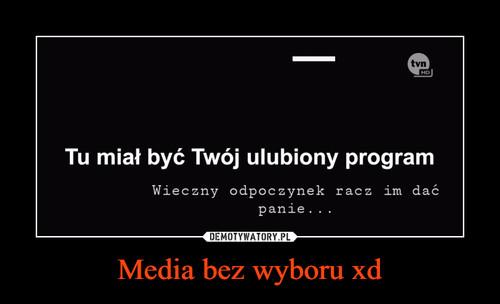 Media bez wyboru xd
