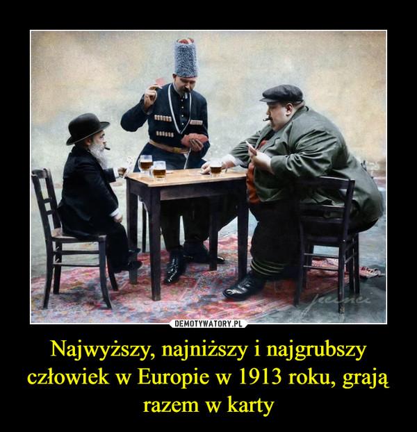 Najwyższy, najniższy i najgrubszy człowiek w Europie w 1913 roku, grają razem w karty –