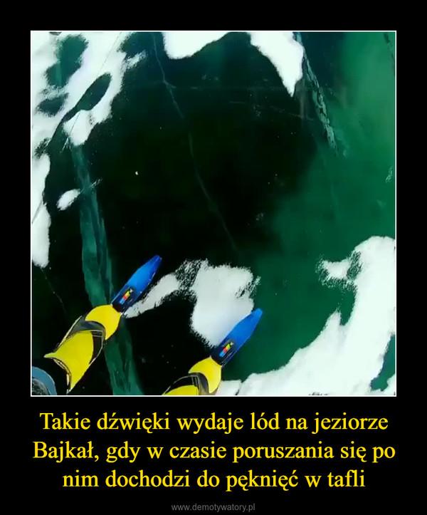 Takie dźwięki wydaje lód na jeziorze Bajkał, gdy w czasie poruszania się po nim dochodzi do pęknięć w tafli –