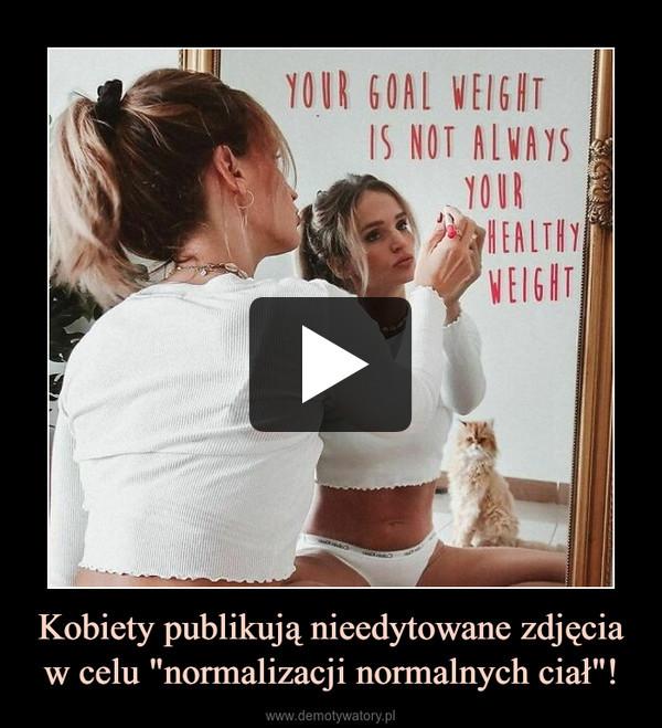 """Kobiety publikują nieedytowane zdjęcia w celu """"normalizacji normalnych ciał""""! –"""