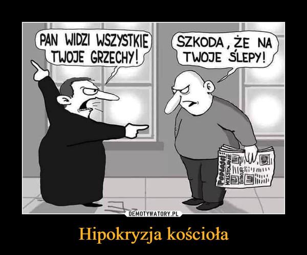 Hipokryzja kościoła –  PAN WIDZI WSZYSTKIE TWOJE GRZECHYSZKODA, ŻE NA TWOJE ŚLEPY!