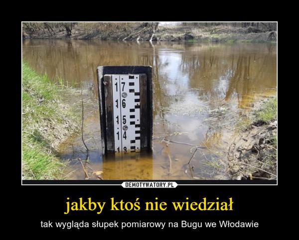 jakby ktoś nie wiedział – tak wygląda słupek pomiarowy na Bugu we Włodawie
