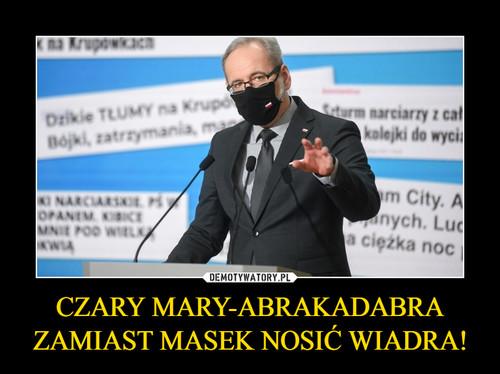 CZARY MARY-ABRAKADABRA ZAMIAST MASEK NOSIĆ WIADRA!