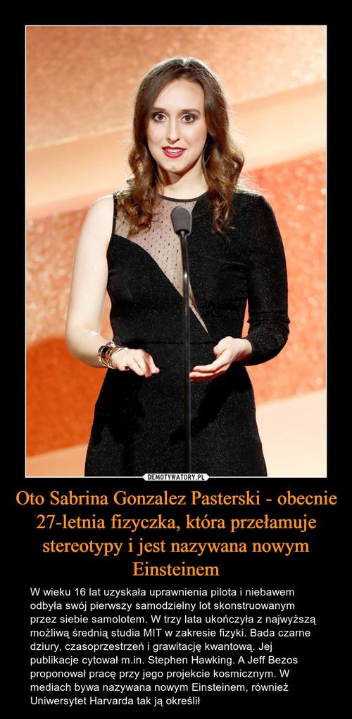 Oto Sabrina Gonzalez Pasterski - obecnie 27-letnia fizyczka, która przełamuje stereotypy i jest nazywana nowym Einsteinem