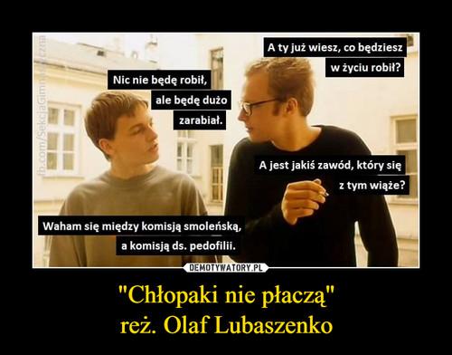 """""""Chłopaki nie płaczą"""" reż. Olaf Lubaszenko"""