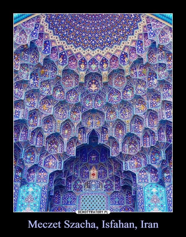 Meczet Szacha, Isfahan, Iran –