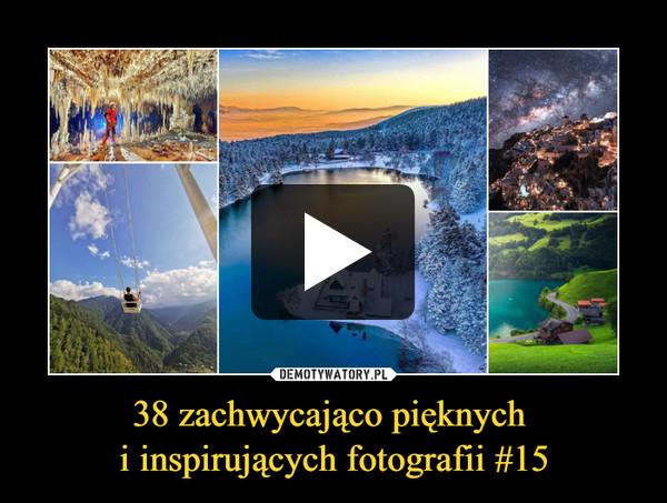 38 zachwycająco pięknych i inspirujących fotografii #15 –