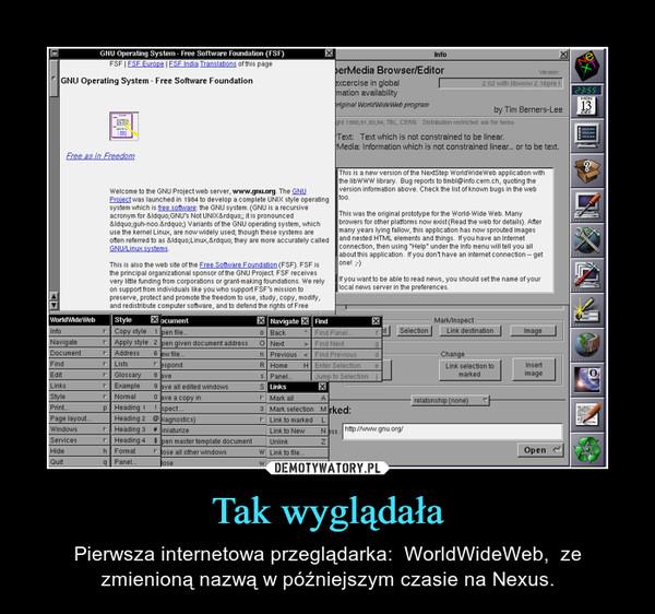 Tak wyglądała – Pierwsza internetowa przeglądarka:  WorldWideWeb,  ze zmienioną nazwą w późniejszym czasie na Nexus.