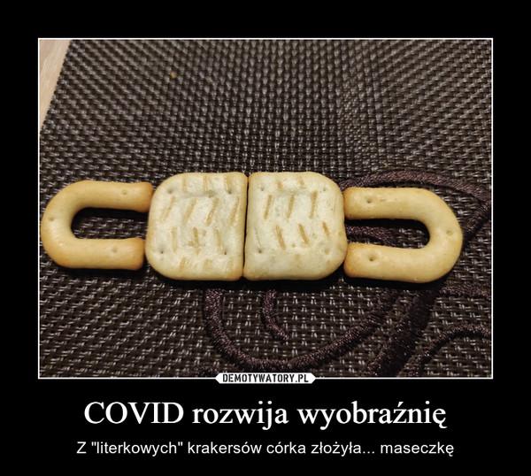 """COVID rozwija wyobraźnię – Z """"literkowych"""" krakersów córka złożyła... maseczkę"""