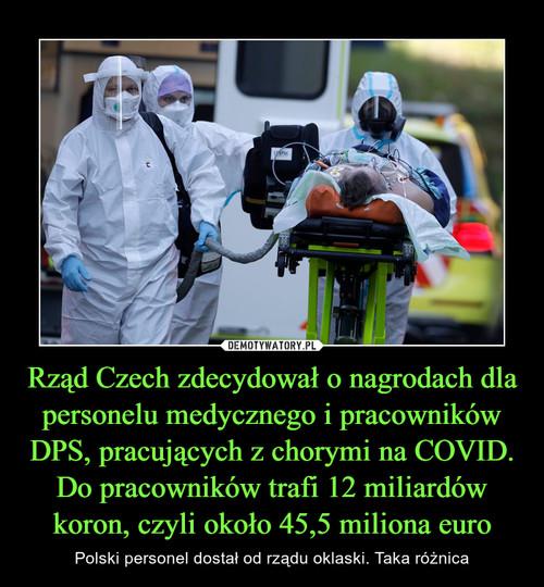 Rząd Czech zdecydował o nagrodach dla personelu medycznego i pracowników DPS, pracujących z chorymi na COVID. Do pracowników trafi 12 miliardów koron, czyli około 45,5 miliona euro