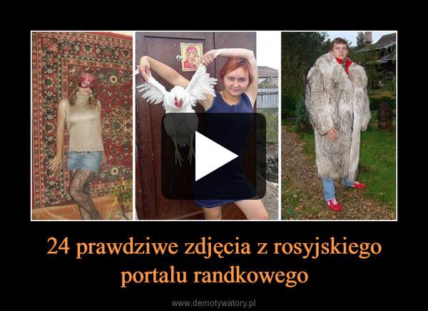 24 prawdziwe zdjęcia z rosyjskiego portalu randkowego –