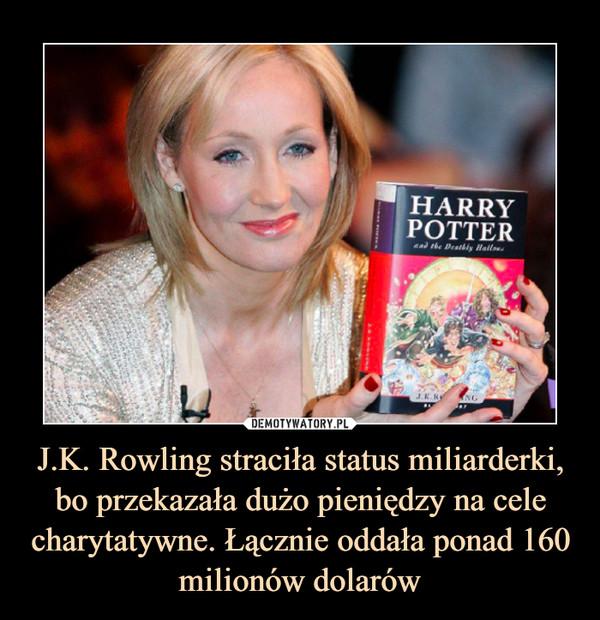 J.K. Rowling straciła status miliarderki, bo przekazała dużo pieniędzy na cele charytatywne. Łącznie oddała ponad 160 milionów dolarów –