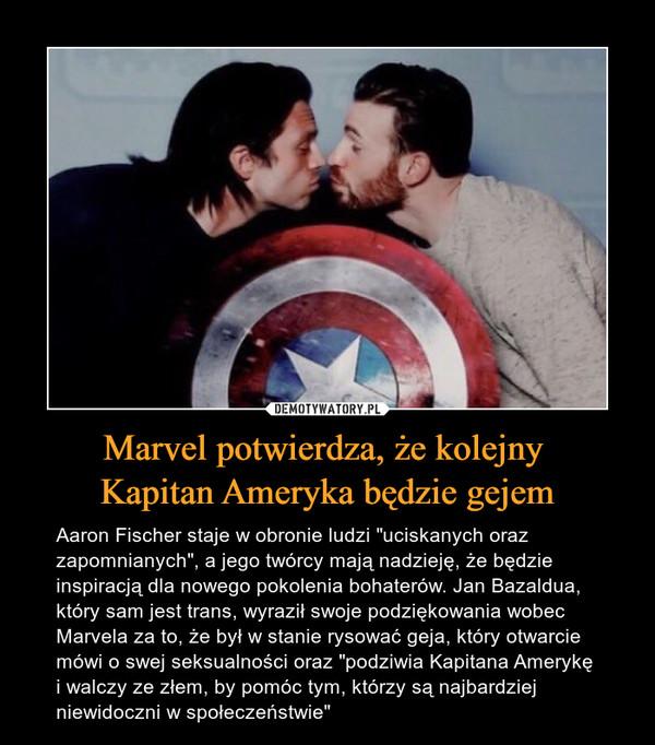 """Marvel potwierdza, że kolejny Kapitan Ameryka będzie gejem – Aaron Fischer staje w obronie ludzi """"uciskanych oraz zapomnianych"""", a jego twórcy mają nadzieję, że będzie inspiracją dla nowego pokolenia bohaterów. Jan Bazaldua, który sam jest trans, wyraził swoje podziękowania wobec Marvela za to, że był w stanie rysować geja, który otwarcie mówi o swej seksualności oraz """"podziwia Kapitana Amerykę i walczy ze złem, by pomóc tym, którzy są najbardziej niewidoczni w społeczeństwie"""""""