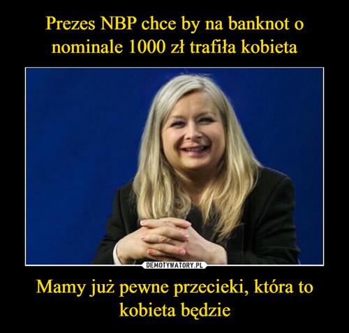 Prezes NBP chce by na banknot o nominale 1000 zł trafiła kobieta Mamy już pewne przecieki, która to kobieta będzie