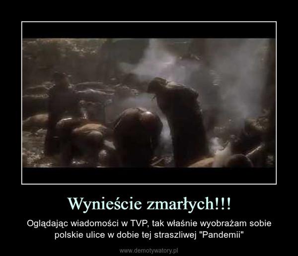 """Wynieście zmarłych!!! – Oglądając wiadomości w TVP, tak właśnie wyobrażam sobie polskie ulice w dobie tej straszliwej """"Pandemii"""""""
