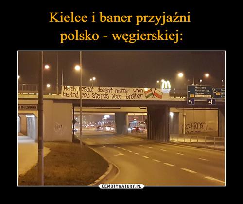 Kielce i baner przyjaźni  polsko - węgierskiej: