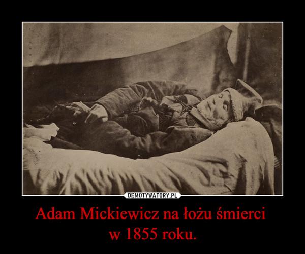 Adam Mickiewicz na łożu śmierci w 1855 roku. –