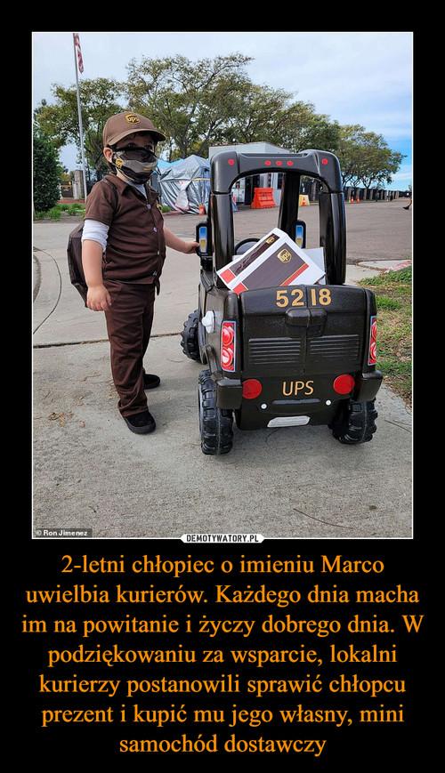 2-letni chłopiec o imieniu Marco uwielbia kurierów. Każdego dnia macha im na powitanie i życzy dobrego dnia. W podziękowaniu za wsparcie, lokalni kurierzy postanowili sprawić chłopcu prezent i kupić mu jego własny, mini samochód dostawczy