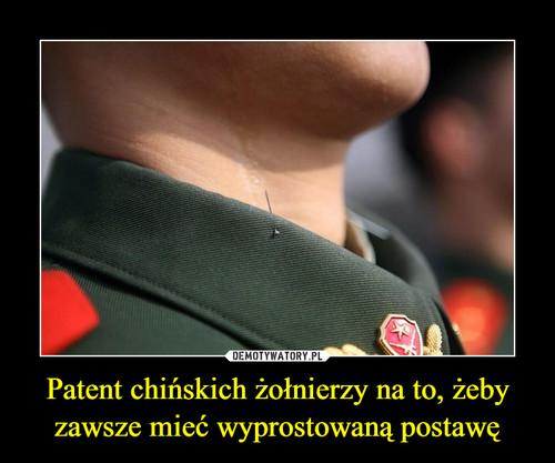 Patent chińskich żołnierzy na to, żeby zawsze mieć wyprostowaną postawę