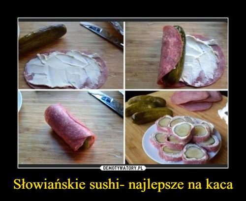 Słowiańskie sushi- najlepsze na kaca
