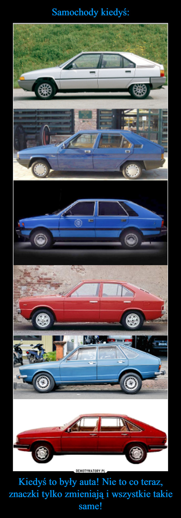 Kiedyś to były auta! Nie to co teraz, znaczki tylko zmieniają i wszystkie takie same! –